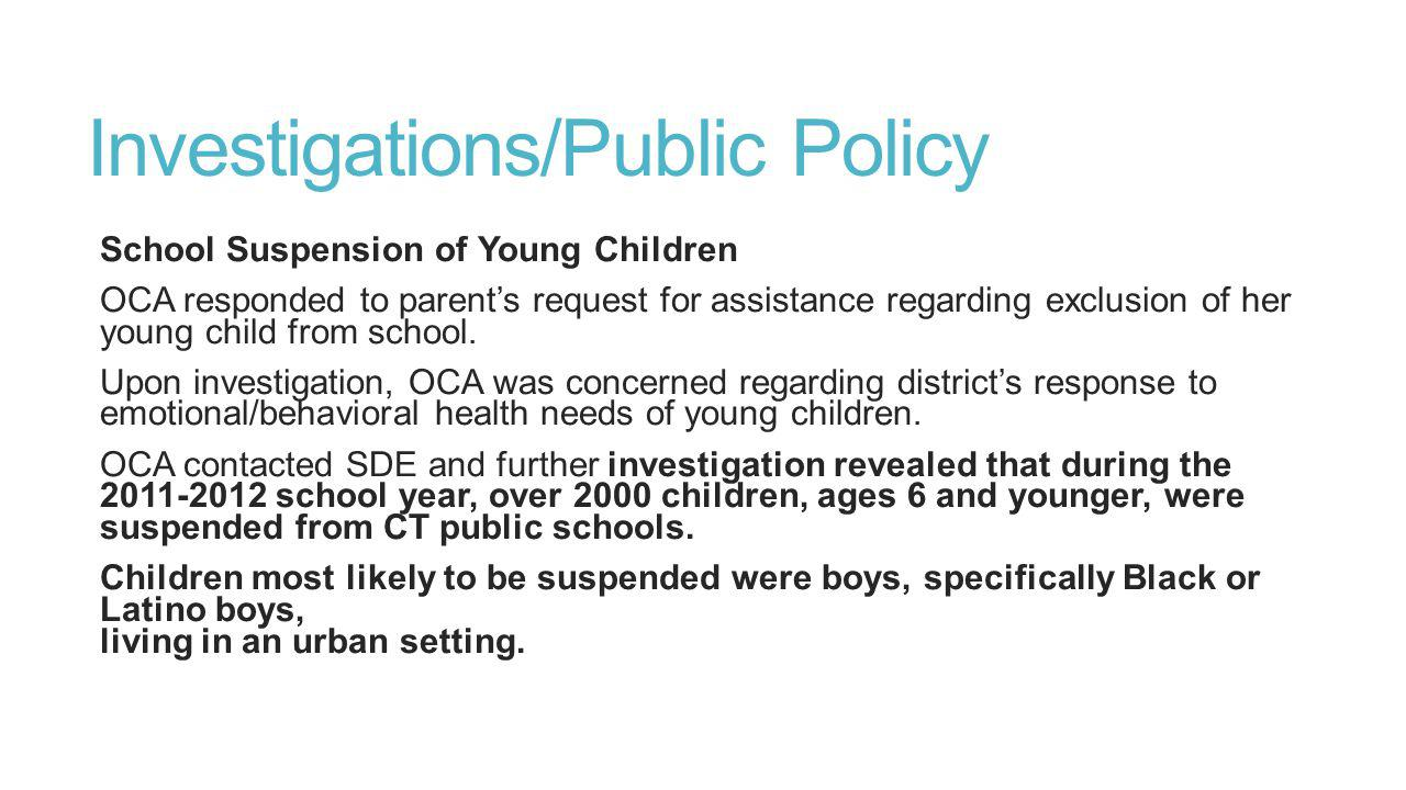 Investigations/Public Policy School Suspension of Young Children OCA responded to parents request for assistance regarding exclusion of her young child from school.
