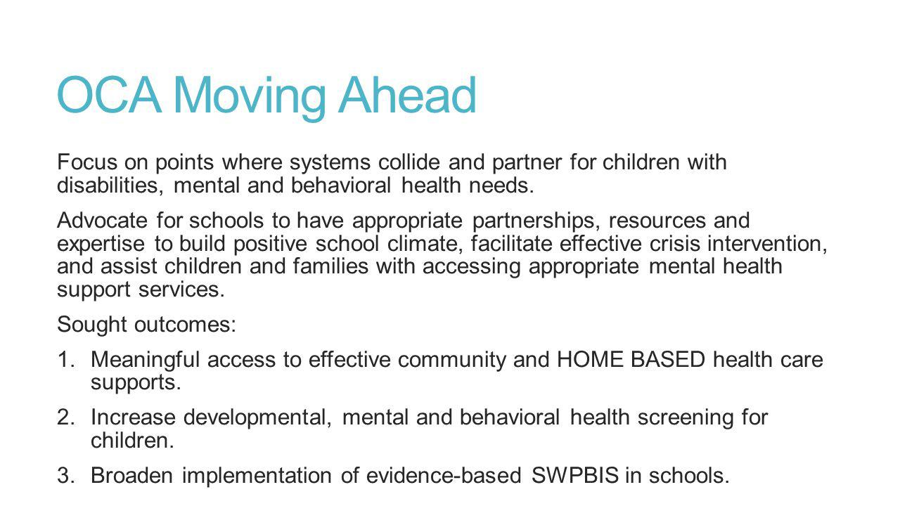 OCA Moving Ahead Focus on points where systems collide and partner for children with disabilities, mental and behavioral health needs.