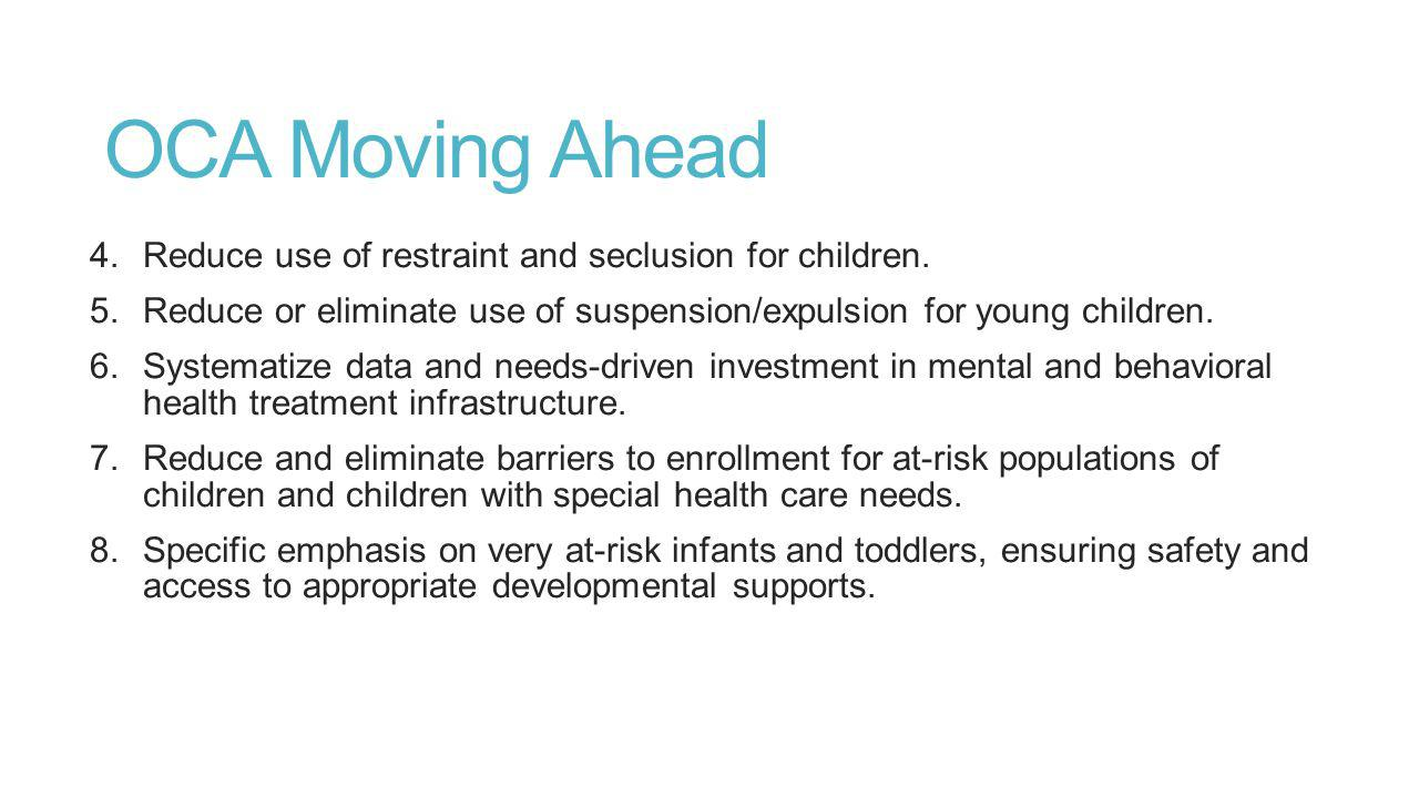 OCA Moving Ahead 4.Reduce use of restraint and seclusion for children.