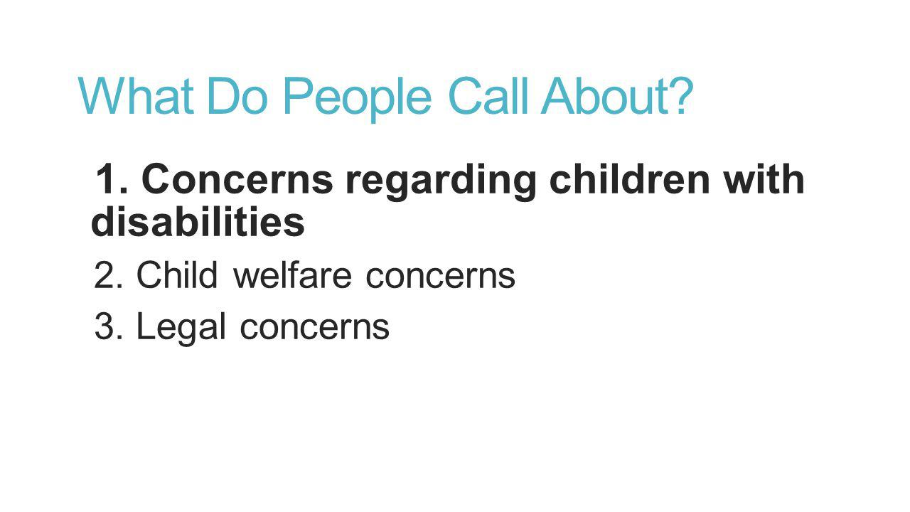 What Do People Call About. 1. Concerns regarding children with disabilities 2.