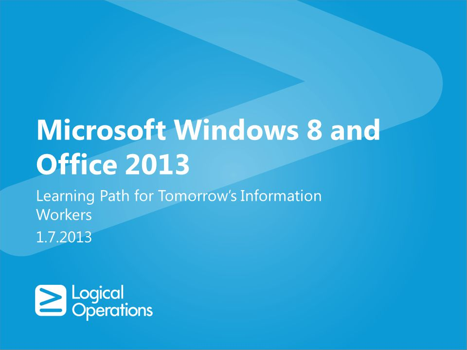 Microsoft Windows 8 and Office 2013 Learning Path for Tomorrows Information Workers 1.7.2013