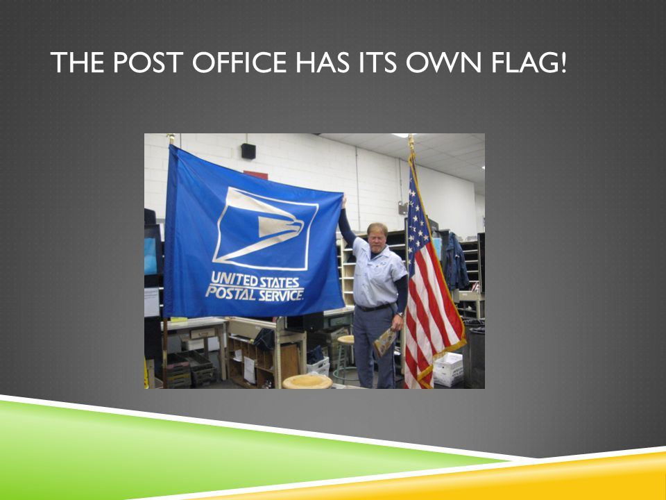 THE POST OFFICE HAS ITS OWN FLAG!