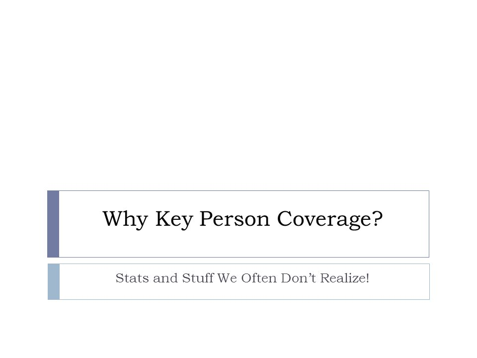 Why Key Person Coverage Stats and Stuff We Often Dont Realize!