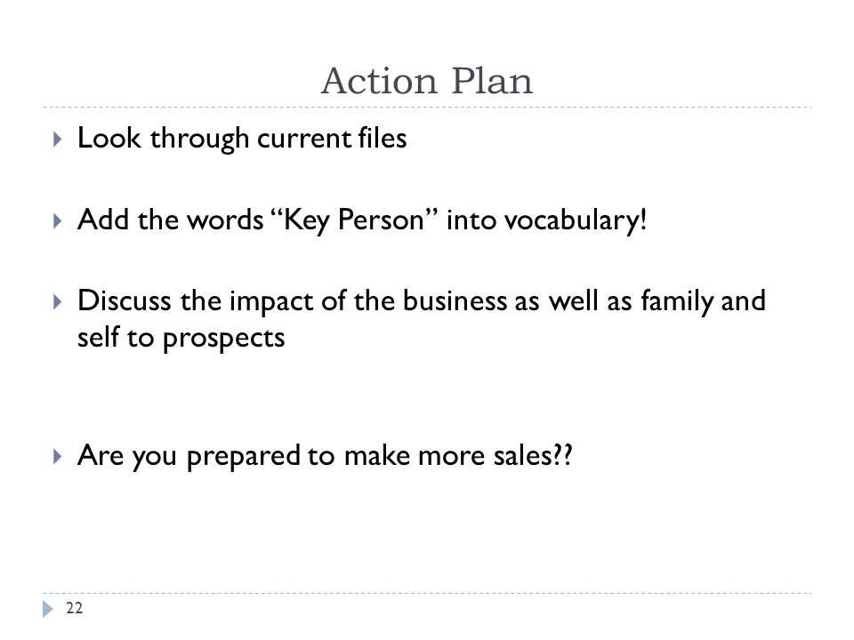 22 Action Plan Look through current files Add the words Key Person into vocabulary.