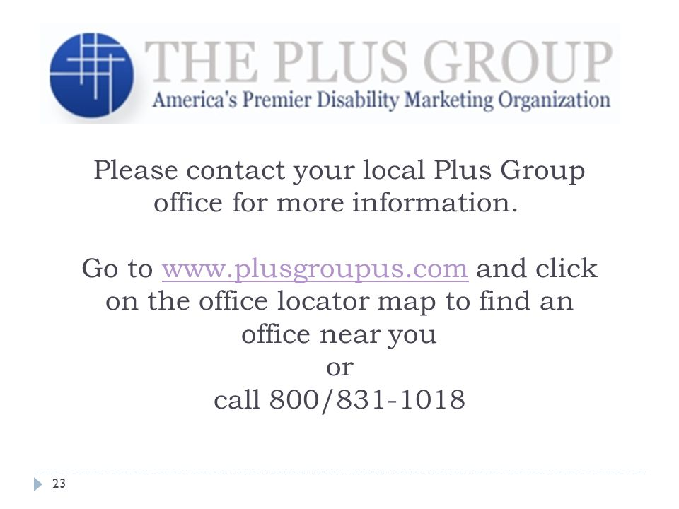 23 Please contact your local Plus Group office for more information.