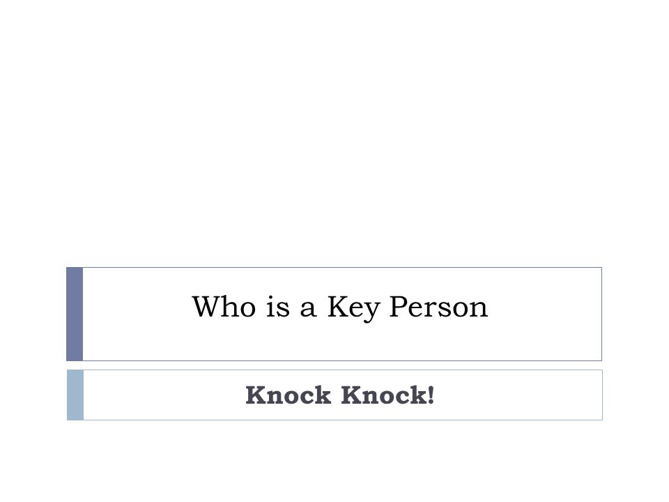 Who is a Key Person Knock Knock!