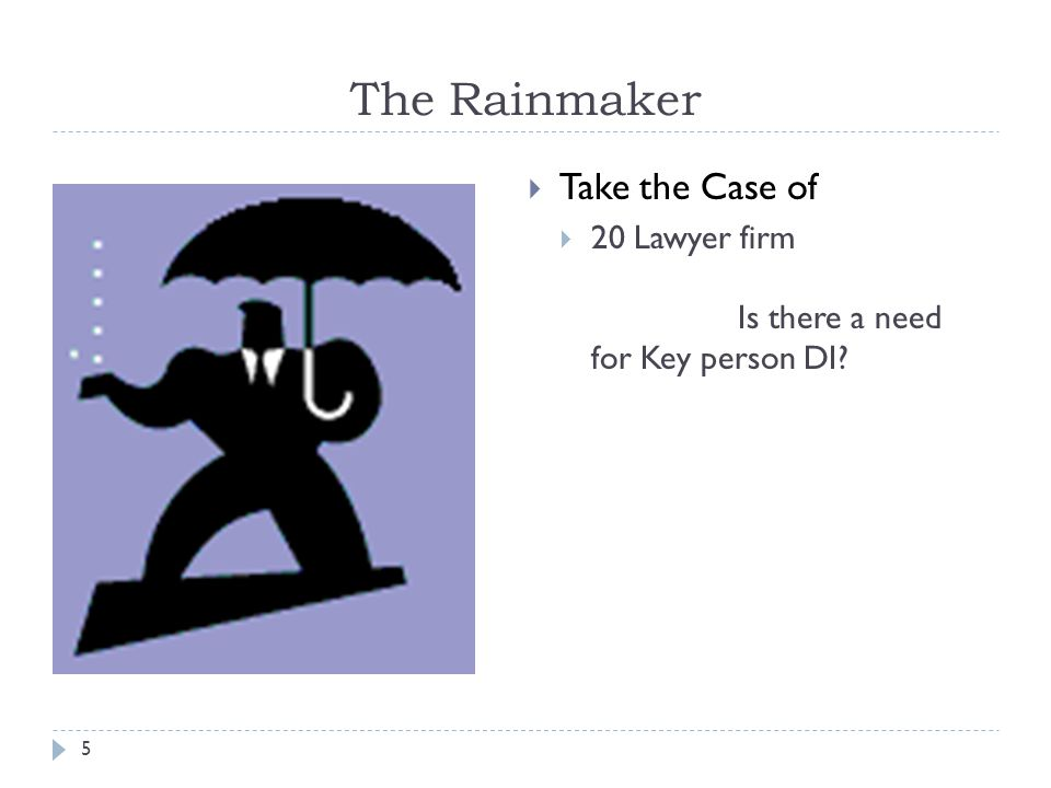 5 The Rainmaker Take the Case of 20 Lawyer firm Is there a need for Key person DI