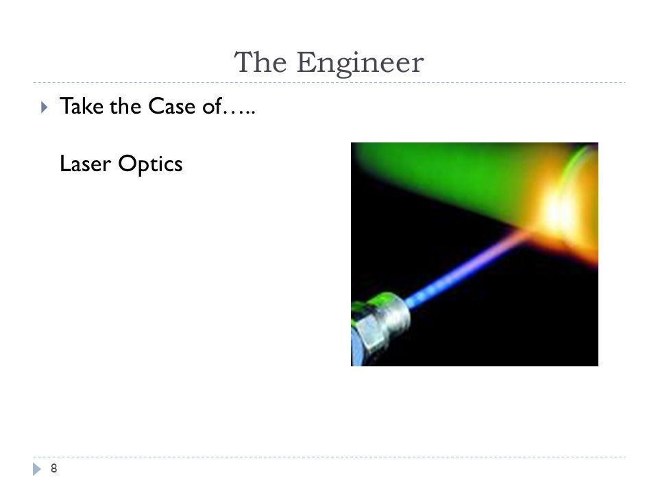 8 The Engineer Take the Case of….. Laser Optics