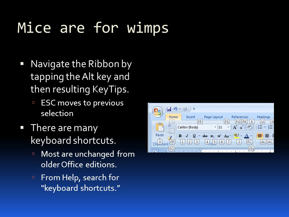 Mice are for wimps Navigate the Ribbon by tapping the Alt key and then resulting KeyTips.