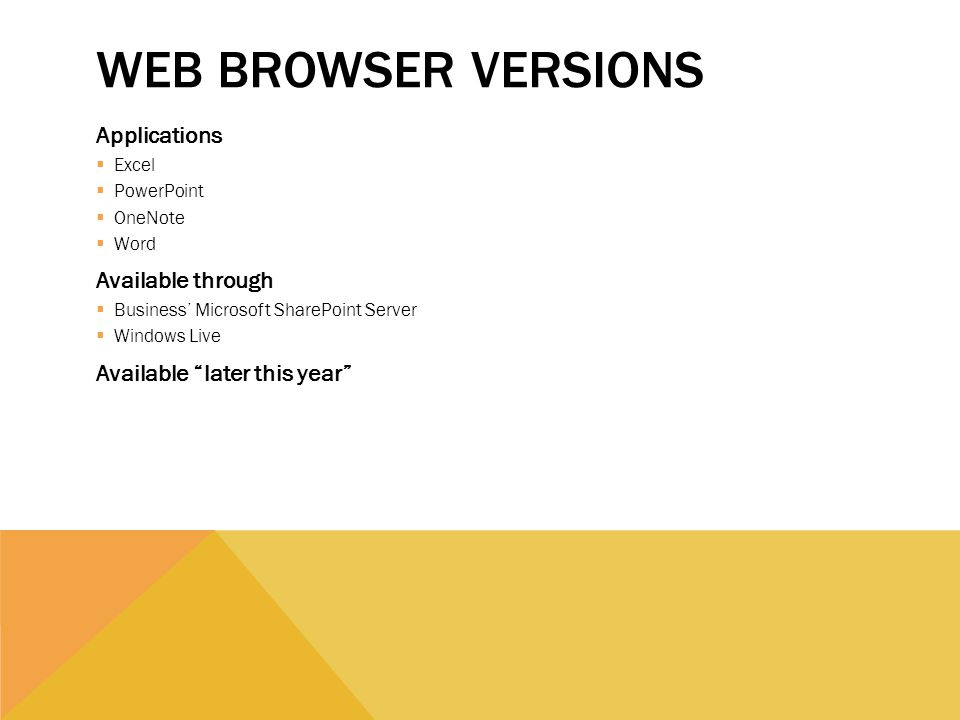 WEB BROWSER VERSIONS Applications Excel PowerPoint OneNote Word Available through Business Microsoft SharePoint Server Windows Live Available later this year