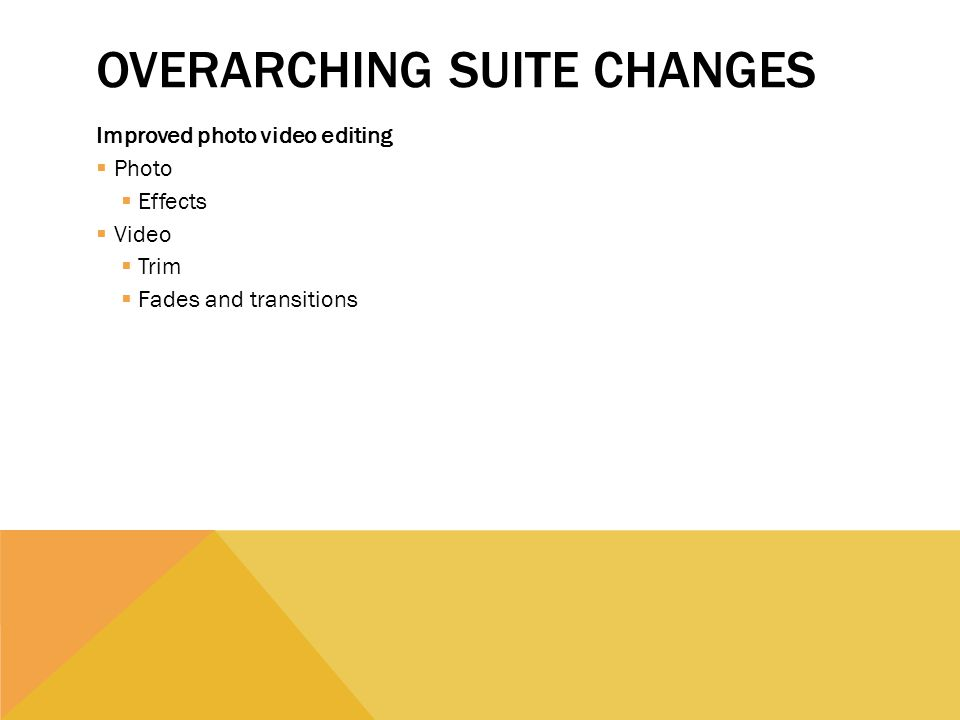 OVERARCHING SUITE CHANGES Improved photo video editing Photo Effects Video Trim Fades and transitions