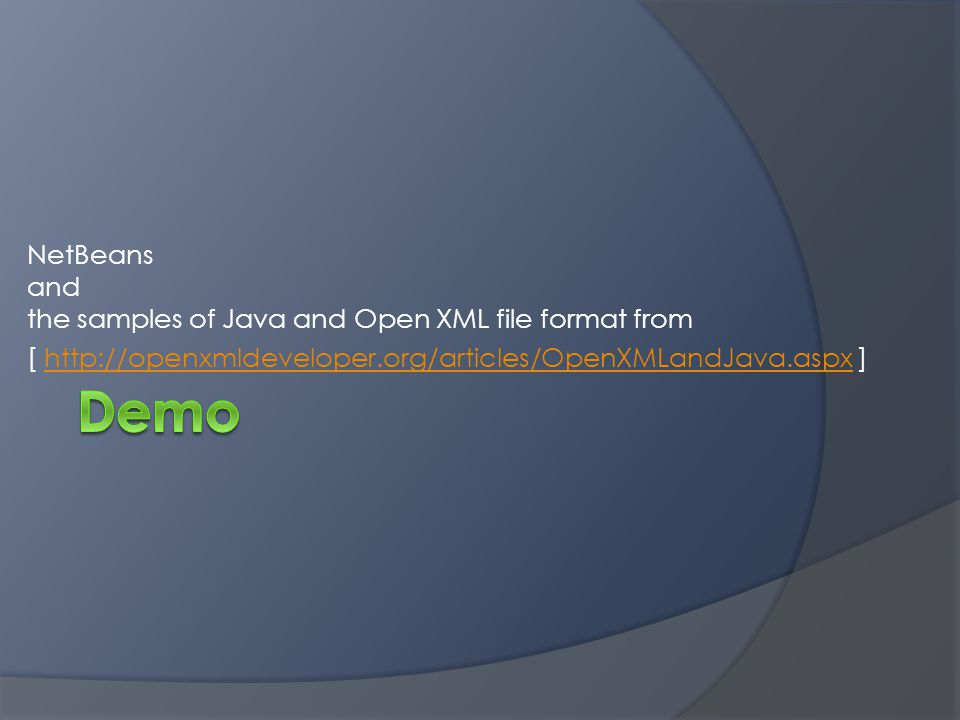 NetBeans and the samples of Java and Open XML file format from [ http://openxmldeveloper.org/articles/OpenXMLandJava.aspx ]http://openxmldeveloper.org/articles/OpenXMLandJava.aspx