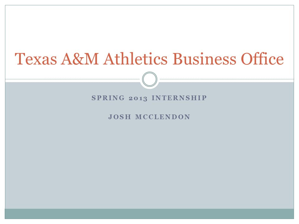 SPRING 2013 INTERNSHIP JOSH MCCLENDON Texas A&M Athletics Business Office