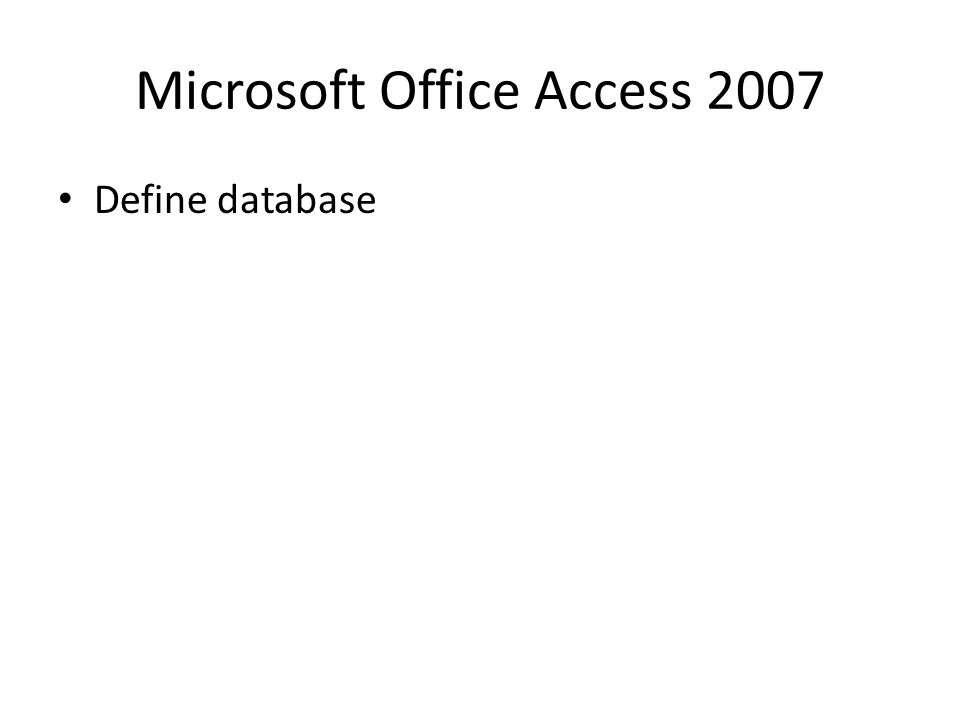 Microsoft Office Access 2007 Define database
