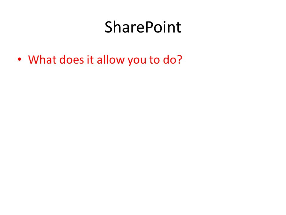 SharePoint What does it allow you to do?