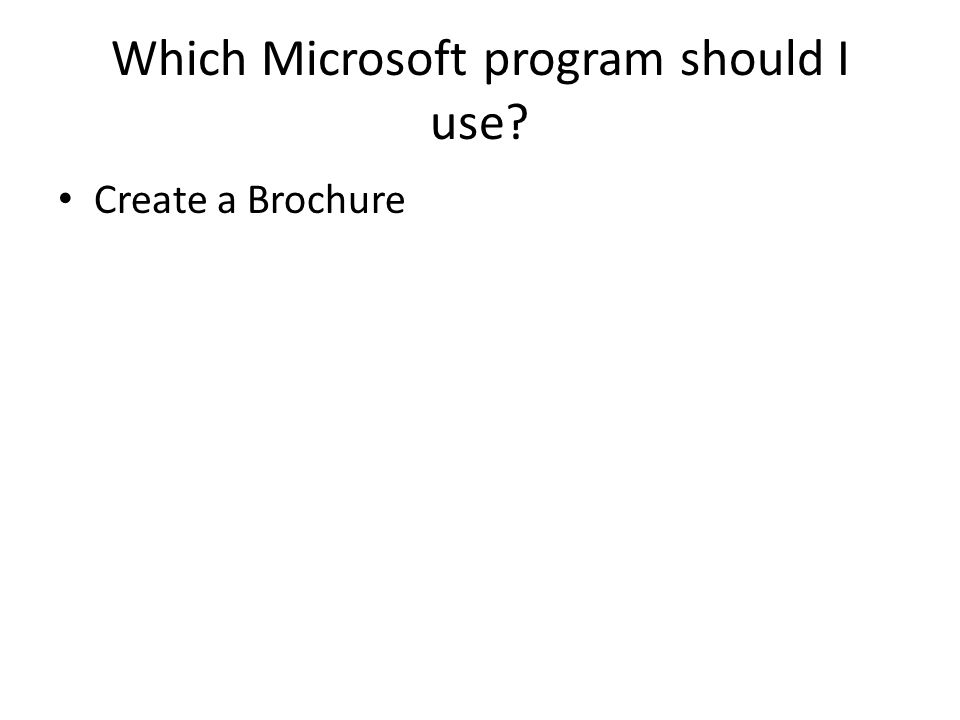 Which Microsoft program should I use Create a Brochure