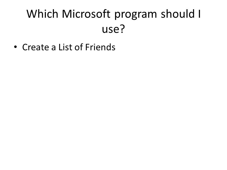 Which Microsoft program should I use Create a List of Friends