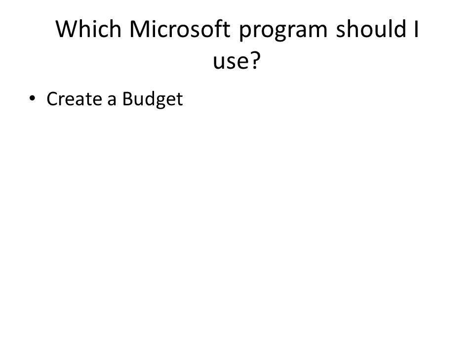 Which Microsoft program should I use? Create a Budget