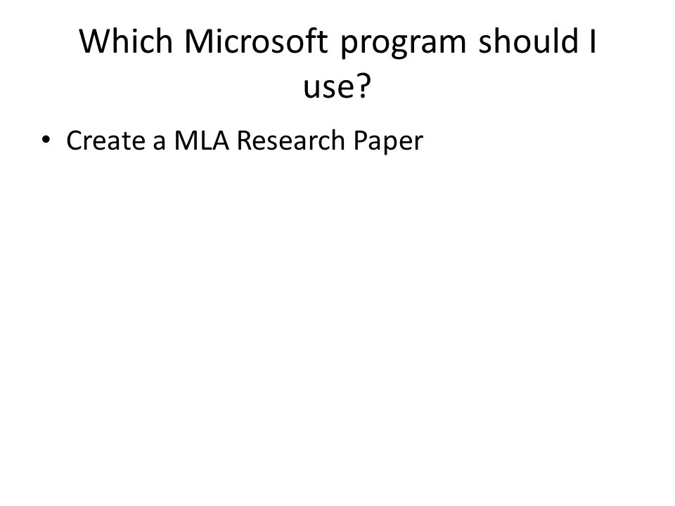 Which Microsoft program should I use Create a MLA Research Paper