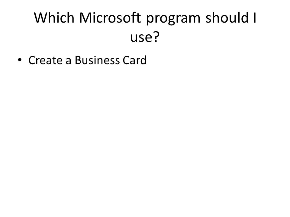 Which Microsoft program should I use? Create a Business Card