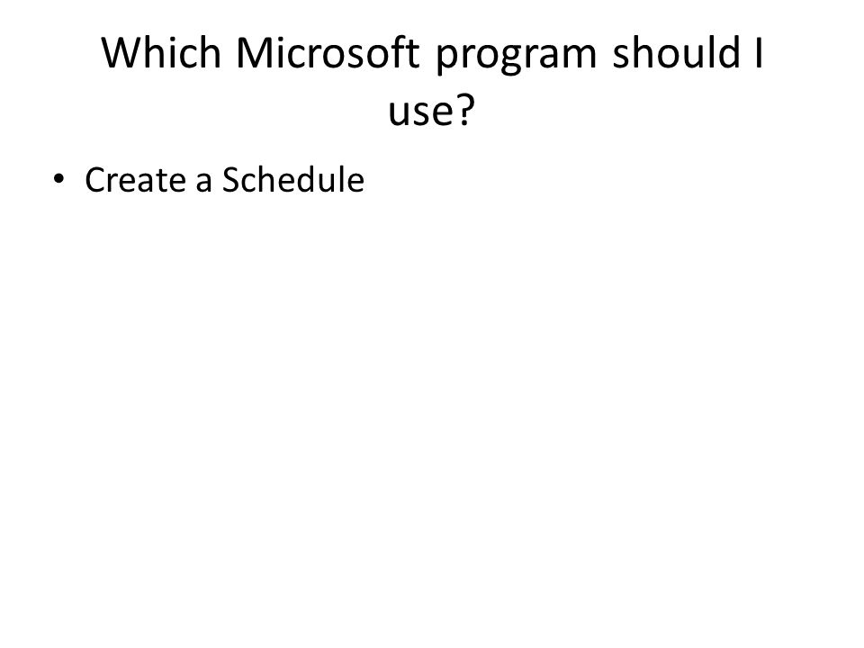 Which Microsoft program should I use Create a Schedule