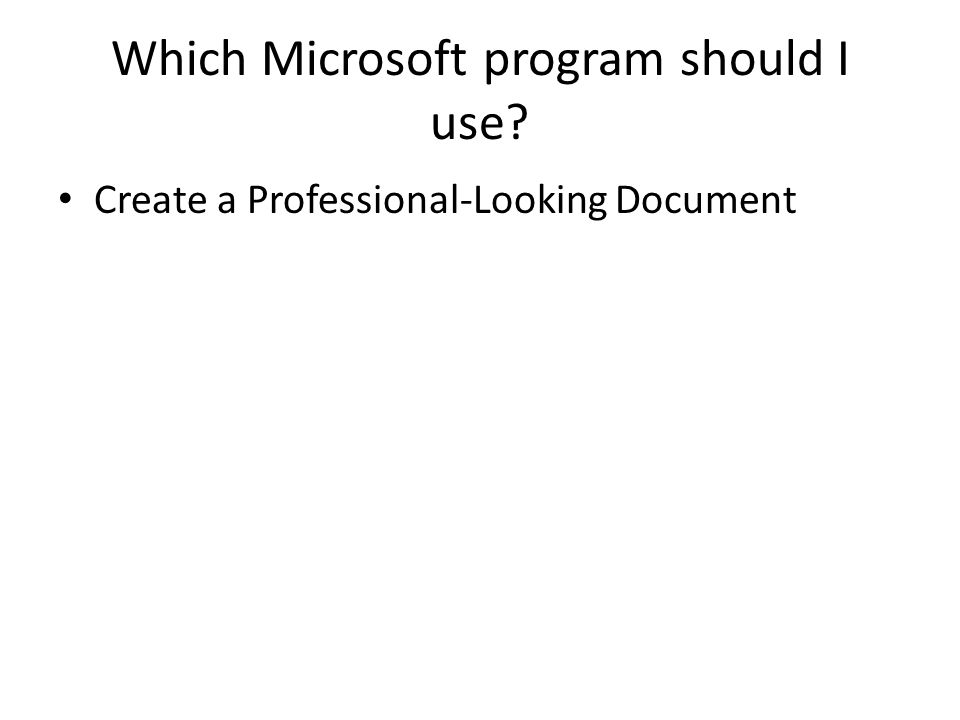 Which Microsoft program should I use? Create a Professional-Looking Document