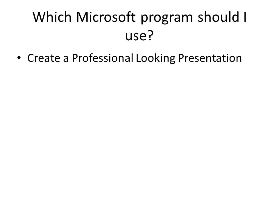 Which Microsoft program should I use? Create a Professional Looking Presentation