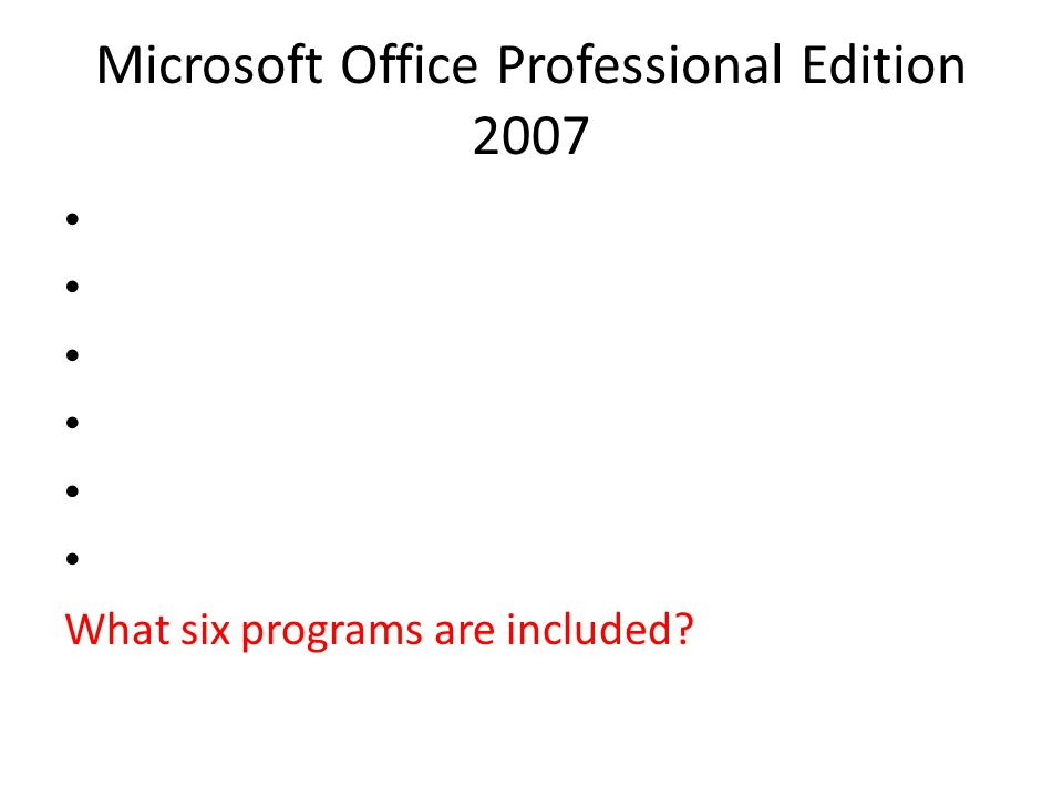 Microsoft Office Professional Edition 2007 What six programs are included