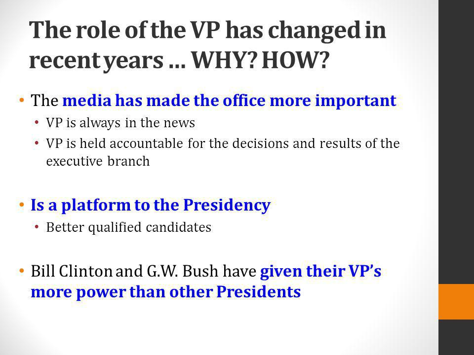 The role of the VP has changed in recent years … WHY? HOW? The media has made the office more important VP is always in the news VP is held accountabl