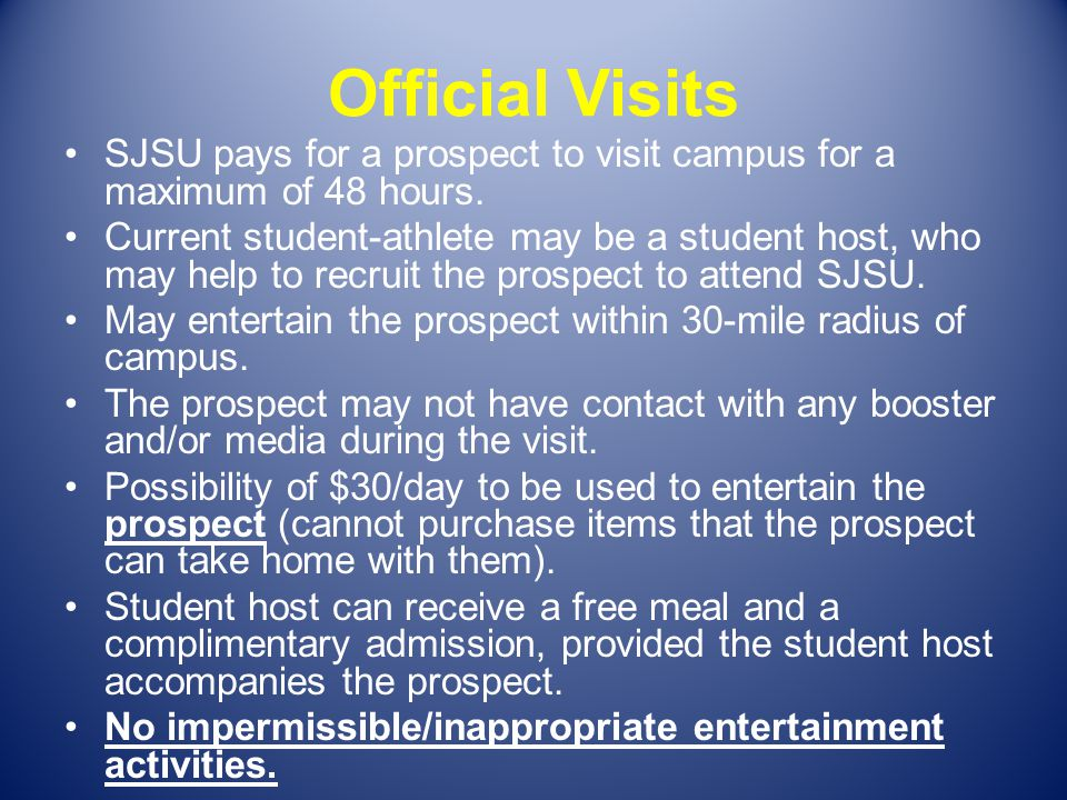 Official Visits SJSU pays for a prospect to visit campus for a maximum of 48 hours. Current student-athlete may be a student host, who may help to rec