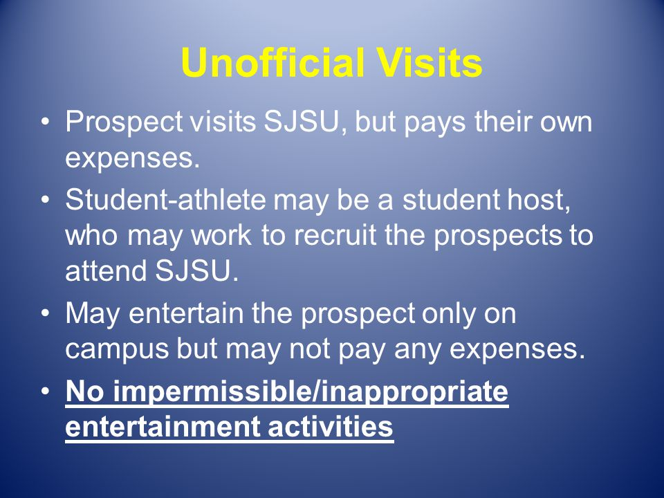 Unofficial Visits Prospect visits SJSU, but pays their own expenses. Student-athlete may be a student host, who may work to recruit the prospects to a