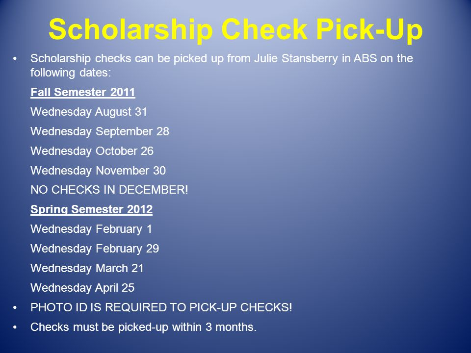Scholarship Check Pick-Up Scholarship checks can be picked up from Julie Stansberry in ABS on the following dates: Fall Semester 2011 Wednesday August