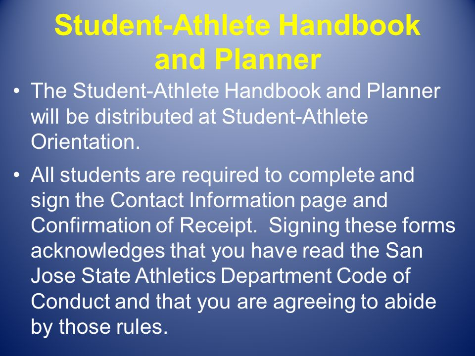 Student-Athlete Handbook and Planner The Student-Athlete Handbook and Planner will be distributed at Student-Athlete Orientation. All students are req