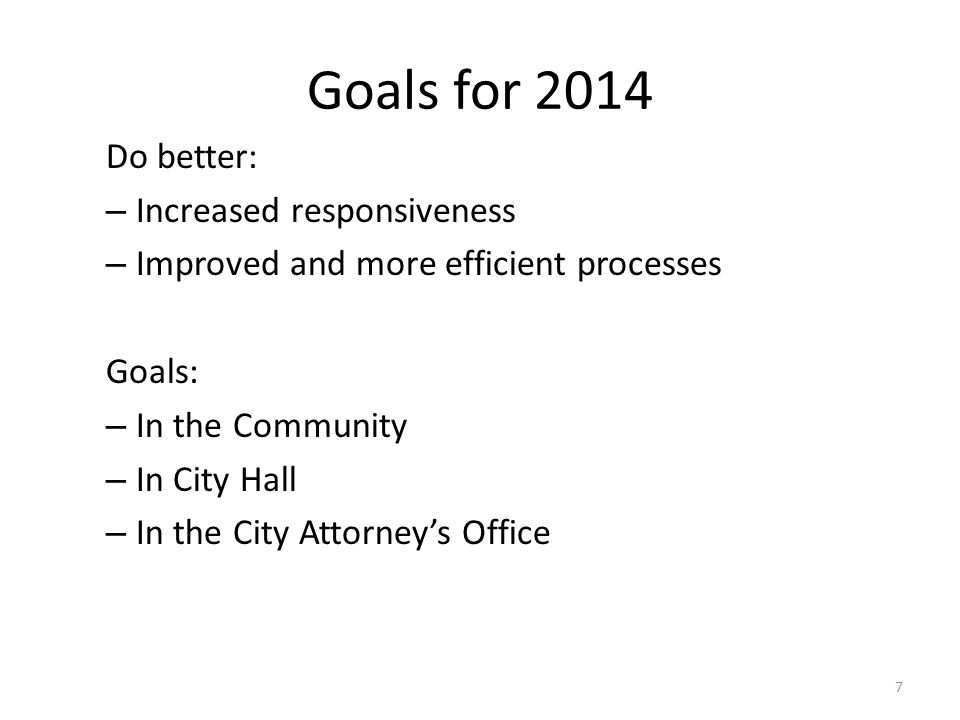 Goals for 2014 Do better: – Increased responsiveness – Improved and more efficient processes Goals: – In the Community – In City Hall – In the City Attorneys Office 7