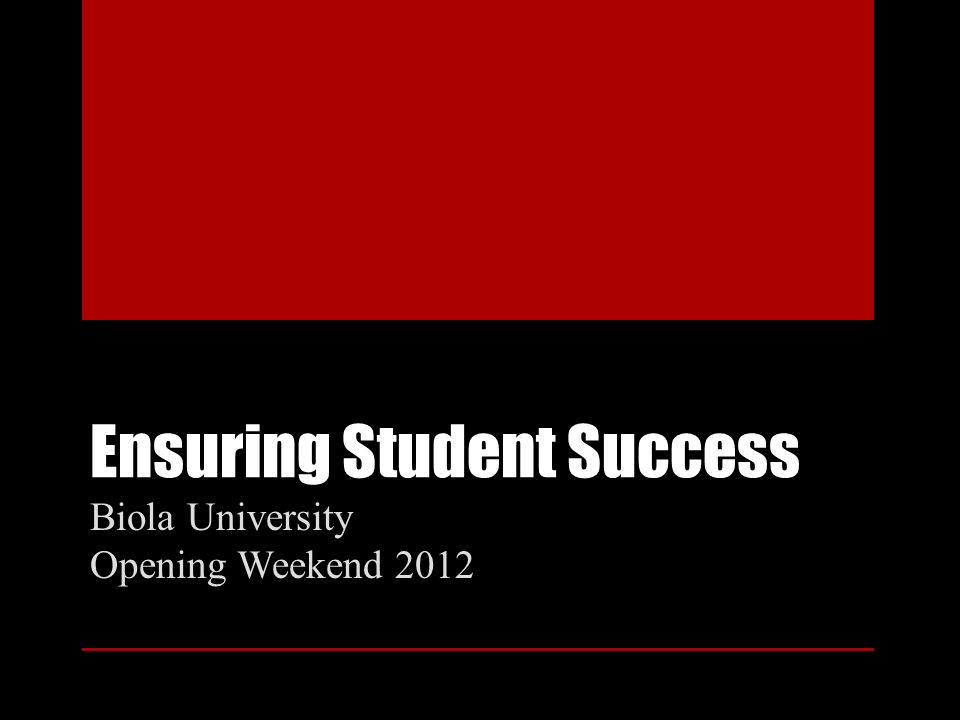 Ensuring Student Success Biola University Opening Weekend 2012
