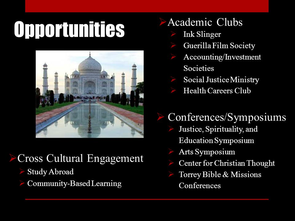 Opportunities Cross Cultural Engagement Study Abroad Community-Based Learning Academic Clubs Ink Slinger Guerilla Film Society Accounting/Investment S