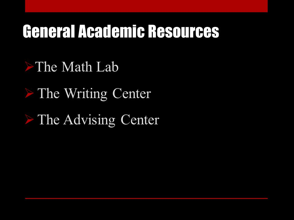 General Academic Resources The Math Lab The Writing Center The Advising Center
