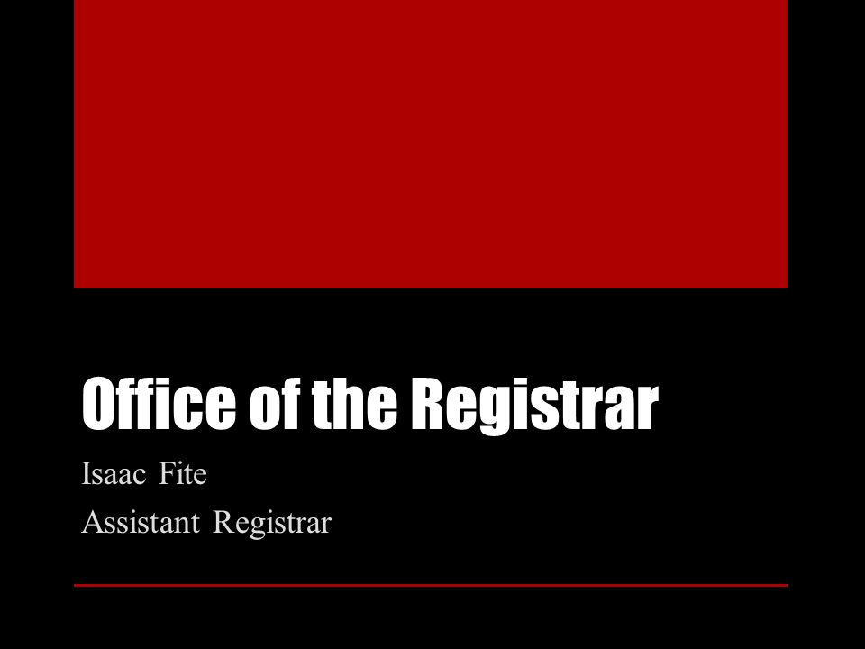 Office of the Registrar Isaac Fite Assistant Registrar