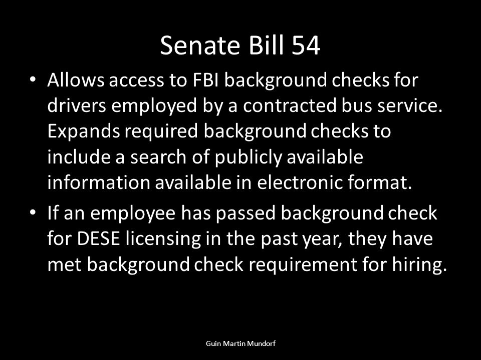 Senate Bill 54 Allows access to FBI background checks for drivers employed by a contracted bus service.