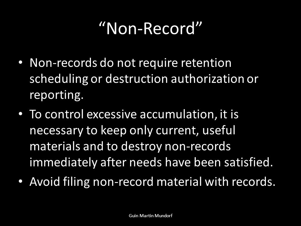 Non-Record Non-records do not require retention scheduling or destruction authorization or reporting.