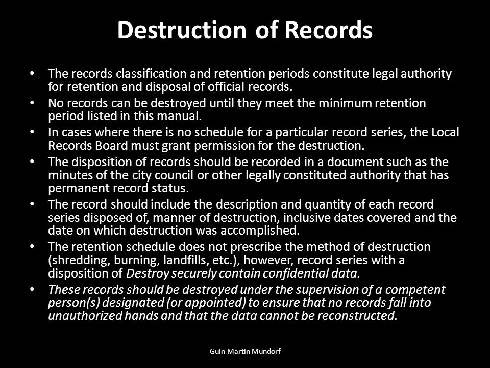 Destruction of Records The records classification and retention periods constitute legal authority for retention and disposal of official records.