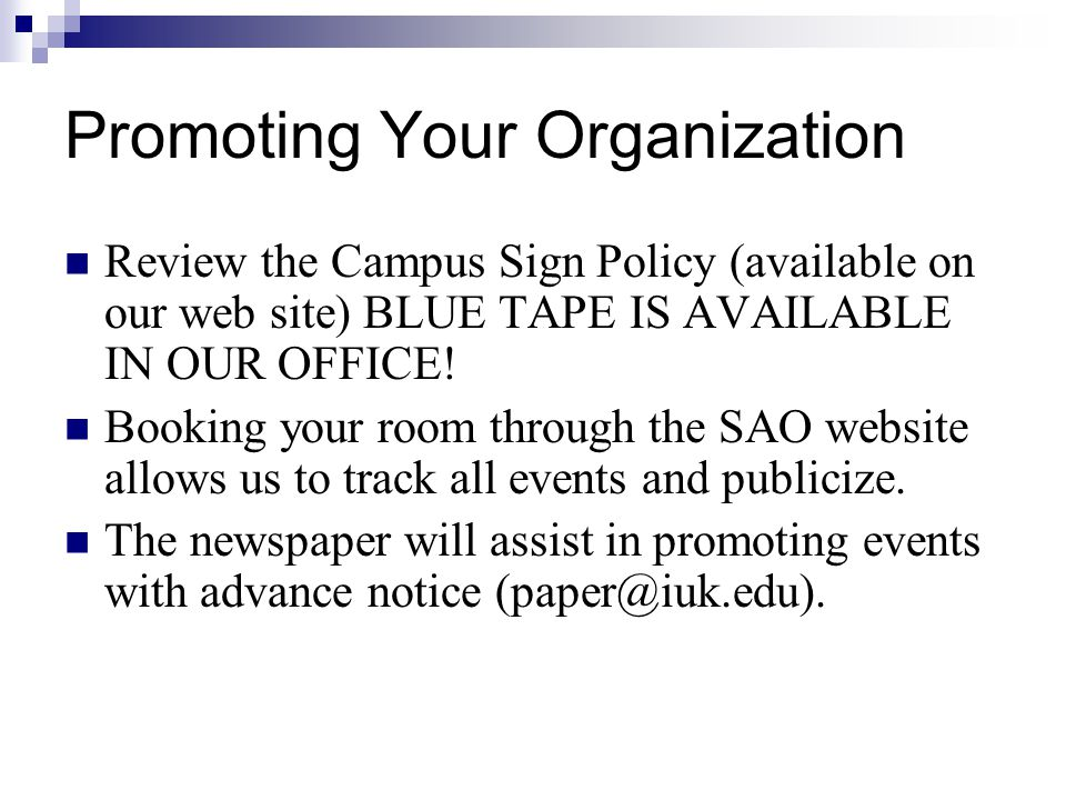 Promoting Your Organization Review the Campus Sign Policy (available on our web site) BLUE TAPE IS AVAILABLE IN OUR OFFICE.