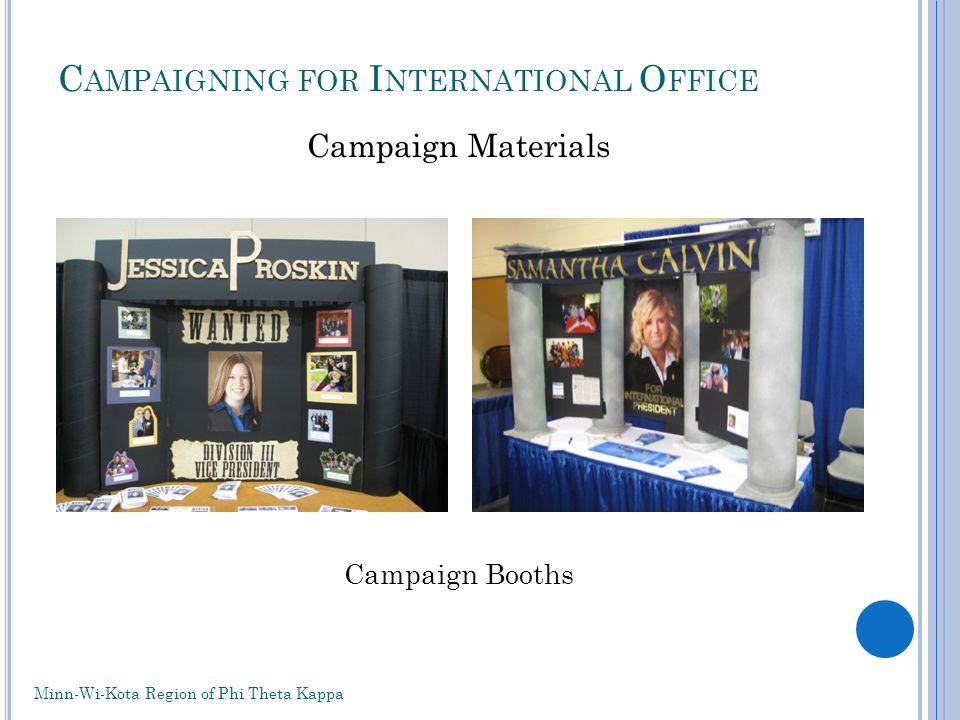 C AMPAIGNING FOR I NTERNATIONAL O FFICE Campaign Materials Campaign Booths Minn-Wi-Kota Region of Phi Theta Kappa
