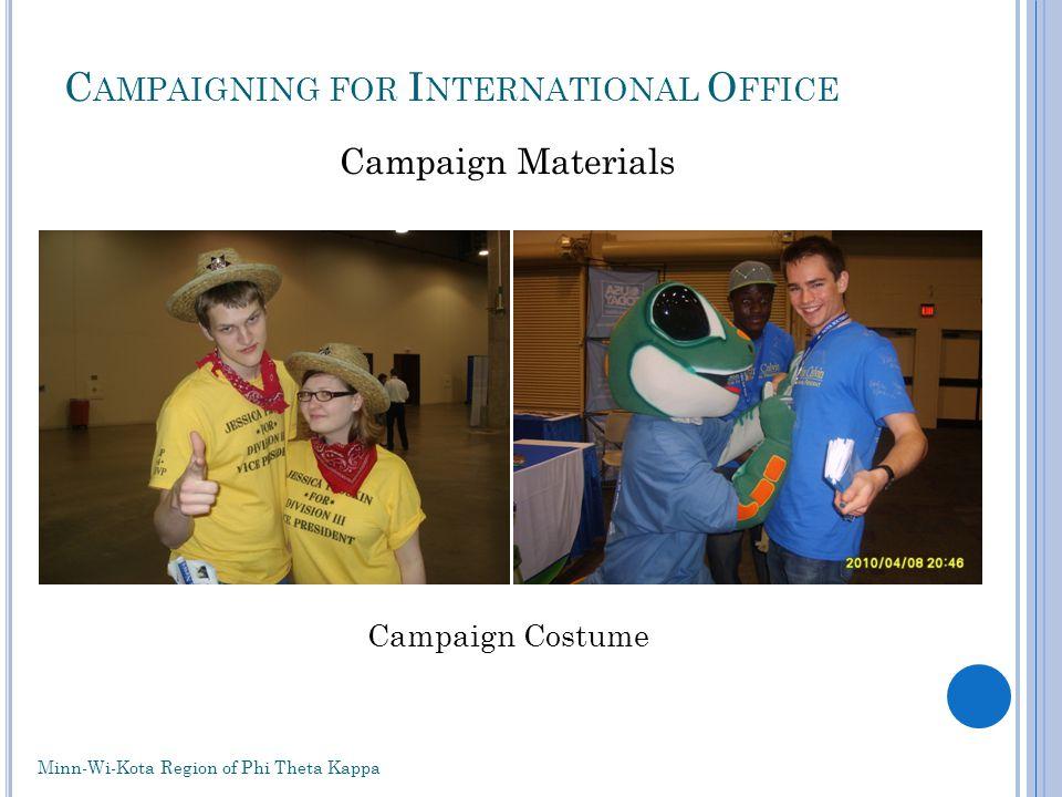C AMPAIGNING FOR I NTERNATIONAL O FFICE Campaign Materials Campaign Costume Minn-Wi-Kota Region of Phi Theta Kappa