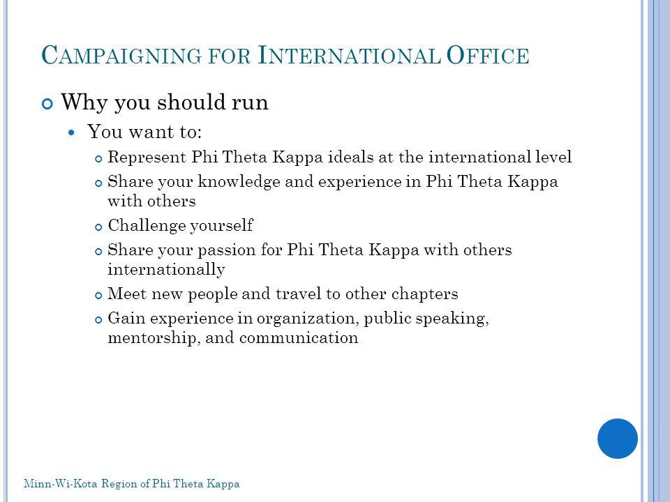 C AMPAIGNING FOR I NTERNATIONAL O FFICE Campaign Materials Distributable Piece Minn-Wi-Kota Region of Phi Theta Kappa