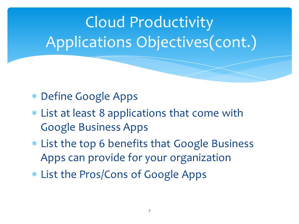 Define Google Apps List at least 8 applications that come with Google Business Apps List the top 6 benefits that Google Business Apps can provide for