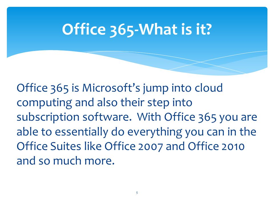 Office 365 is Microsofts jump into cloud computing and also their step into subscription software. With Office 365 you are able to essentially do ever