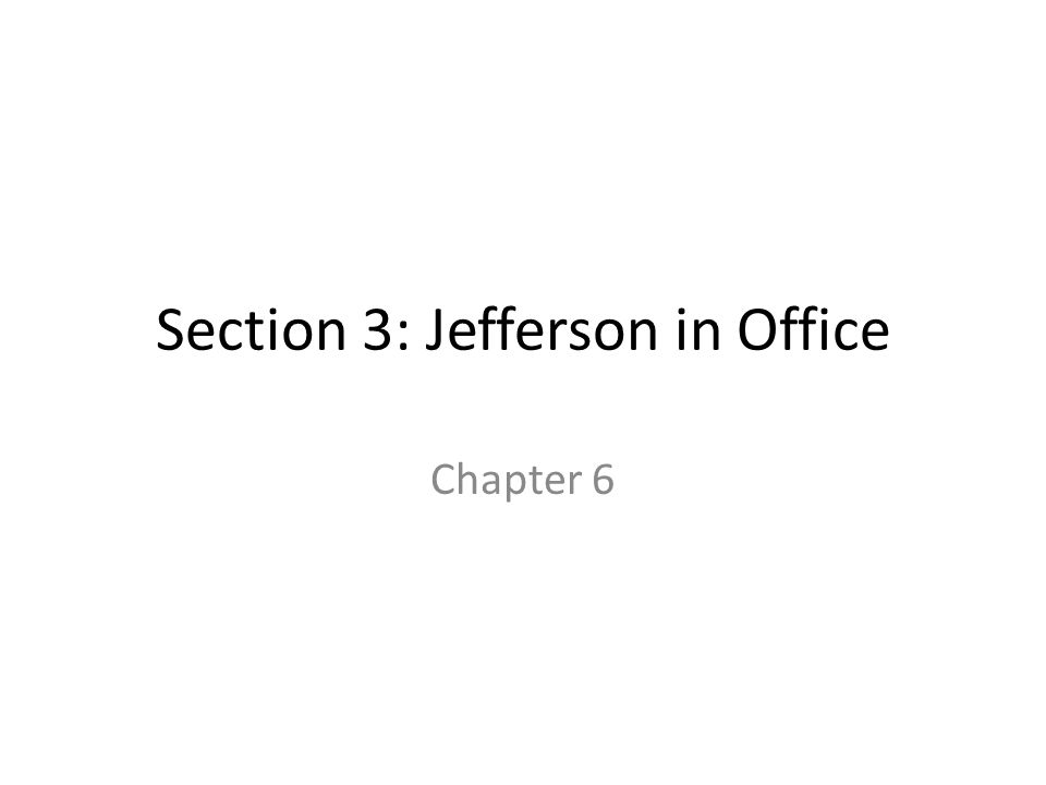 Section 3: Jefferson in Office Chapter 6