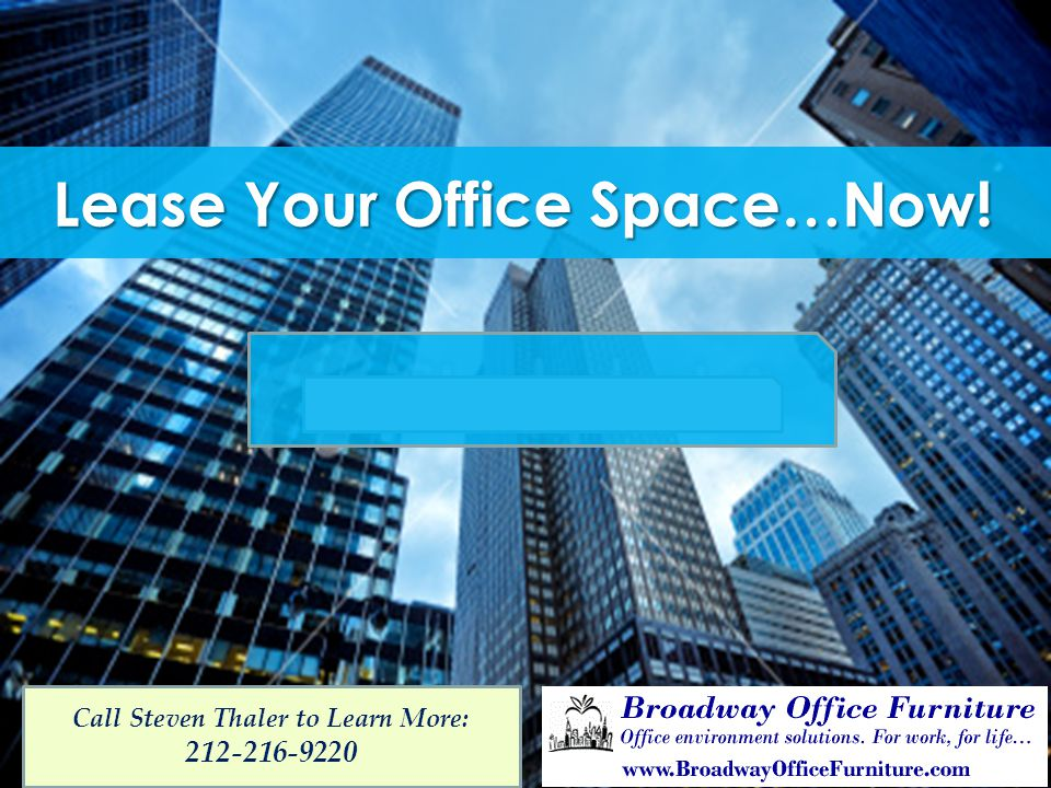 Lease Your Office Space…Now! Call Steven Thaler to Learn More: 212-216-9220