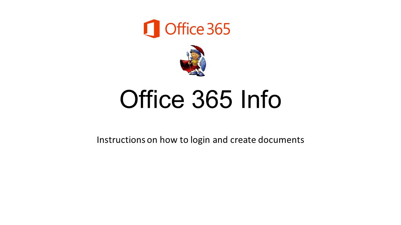 Office 365 Info Instructions on how to login and create documents